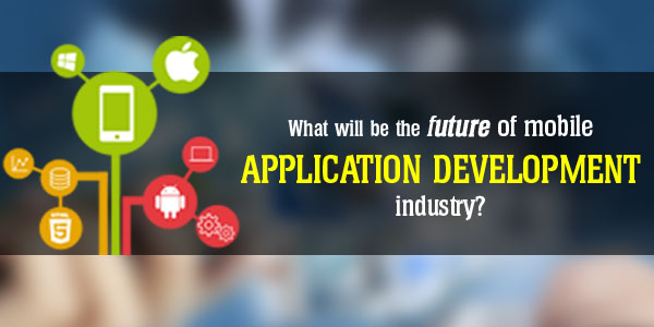 What will be the future of mobile application development industry