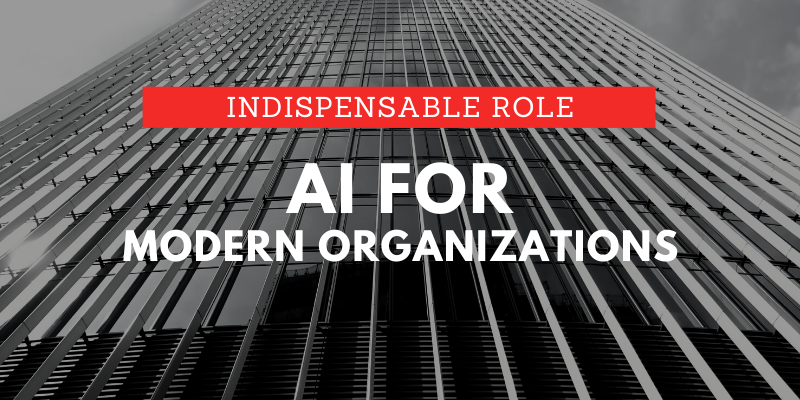 How AI Is Playing An Indispensable Role For Modern Organizations