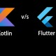 Kotlin Vs Flutter– A Comparison Of Two Cross Platform Technologies