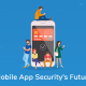 Mobile App Security's Future